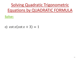 10 solving quadratic trigonometric equations by quadratic formula