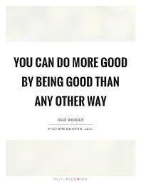 Quotes About Being Good Being Good Quotes Being Good Sayings Being Good Picture Quotes 2