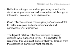 cm unit two writing assignment reflective essay topics choose one  cm104 05 unit two writing assignment reflective writing occurs when you analyze and write about