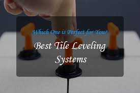 best tile leveling systems reviews 2019 top picks