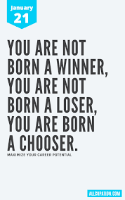 21 Quotes Interesting Daily Inspiration January 48 You Are Not Born A Winner You Are