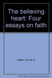 the believing heart four essays on faith by bruce c hafen  1 of 1 bruce c hafen the believing heart four essays on