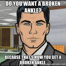 Do you want a broken ankle? Because that's how you get a broken ... via Relatably.com