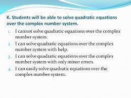 k students will be able to solve quadratic equations over the complex number system