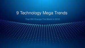 9 Technology Mega Trends That Will Change The World In 2018 Powerpo