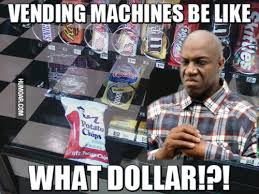 Vending Machines Be Like What Dollar Magnificent Vending Machines Be Like What Dollar Humoar