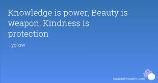The Power Of Beauty Quotes Best Of Knowledge Is Power Beauty Is Weapon Kindness Is Protection