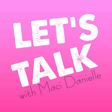 Let's Talk with Maci Danielle