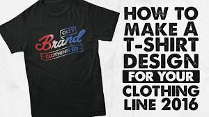Making Own Tshirts How To Make A T Shirt Design For Your Clothing Line 2016