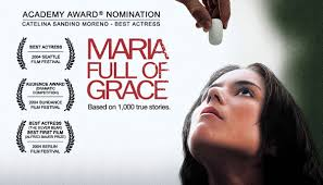 passion for movies maria full of grace human side of the drug trade have you ever heard about a term mule it is applied to an animal a low plodding stupid creature whose sole valuable quality is that it can transport