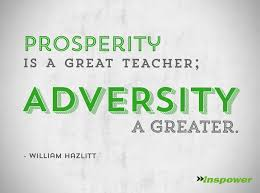 prosperity is a great teacher adversity a greater william  adversity essays adversity essays business analysis and design essay