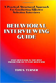 Behavioural Based Interviewing Behavioral Interviewing Guide A Practical Structured