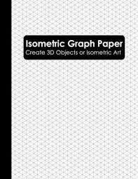 Isometric Graph Paper Isometric Grid Paper Notebook Isometric Graphing Paper Paperback