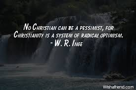 Optimism Quotes Classy W R Inge Quote No Christian Can Be A Pessimist For Christianity