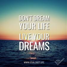 Don T Dream Your Life Live Your Dream Quote Best Of Don't Dream Your Life Live Your Dreams Quotes Pinterest Move