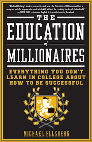 the education of millionaires everything you won t learn in the education of millionaires everything you won t learn in college about how to be successful michael ellsberg 9781591845614 amazon com books