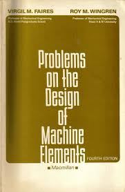 Design Of Machine Elements 4th Edition By Faires Pdf Problems On The Design Of Machine Elements Fourth Edition