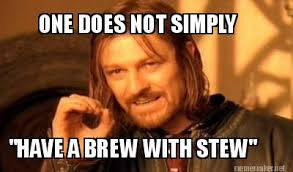 "Meme Maker - ONE DOES NOT SIMPLY ""HAVE A BREW WITH STEW"" Meme Maker! via Relatably.com"