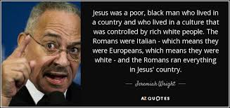 Black Jesus Quotes Delectable Jeremiah Wright Quote Jesus Was A Poor Black Man Who Lived In A