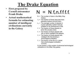 2 the drake equation first proposed by cornell astronomer frank drake actual mathematical formula for estimating number of intelligent civilizations