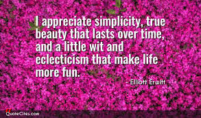Quotes About Simplicity Is Beauty Best of Explore Elliott Erwitt Quotes QuoteCites