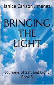 Bringing the Light: Journeys of Salt and Light Book 3 - Kindle edition by  Jimenez, Janice Carlson. Religion & Spirituality Kindle eBooks @ Amazon.com.