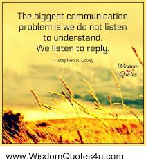 Quotes About Wisdom Stunning The Biggest Communication Problem Is We Do Not Listen To Understand