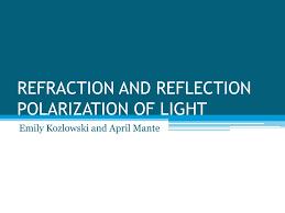 Polarization Of Light Physics Ppt Ppt Refraction And Reflection Polarization Of Light