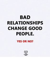 Bad Relationship Quotes Delectable BAD RELATIONSHIPS CHANGE GOOD PEOPLE YES OR NO RO RELATIONSHIP