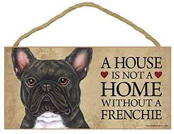 1 x a house is not a home without a frenchie french bulldog brindle 5 x 10 door wall dog sign plaque