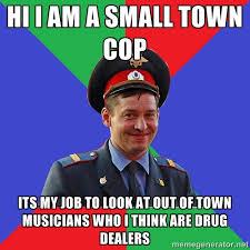 hi I am a small town cop Its my job to look at out of town ... via Relatably.com