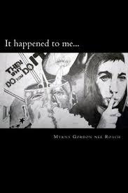 It happened to me... by Myrna Gordon neé Roach