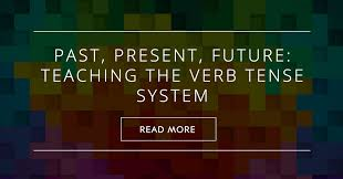 English Verb Tenses Chart Worksheets Past Present Future Teaching The Verb Tense System