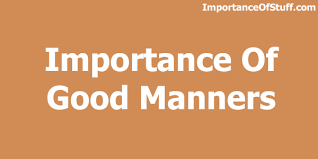 importance of good manners essay and speech importance of good manners