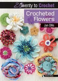 Crochet Flowers New Design Crocheted Flowers Twenty To Make Jan Ollis 9781844487066