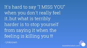 Stop Being Hard On Yourself Quotes Best of It's Hard To Say I MISS YOU When You Don't Really Feel Itbut