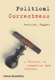 Geoffrey Hughes Political Correctness A History of Semantics.
