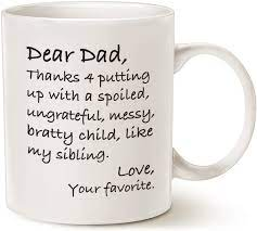 Shop these funny coffee mugs on amazon and etsy for your mom, dad, boss, teacher, coworkers, and friends. Amazon Com Mauag Fathers Day Funny Dad Coffee Mug Dear Dad Thanks 4 Putting Up With A Spoiled Love Your Favorite Best Birthday Gifts For Dad Father Cup White 11 Oz Kitchen