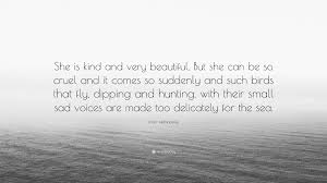 Ernest Hemingway Quote She Is Kind And Very Beautiful But She Can