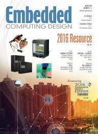 Embedded Computing Design Embedded Computing Design August 2016 With Resource Guide By
