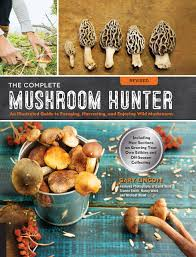 Complete Mushroom Hunter Revised Illustrated Guide To