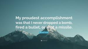 """Proudest Accomplishment Jimmy Carter Quote """"My proudest accomplishment was that I never 1"""