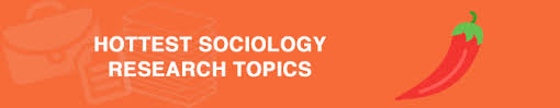 interesting sociology essay topics the list to all tastes hottest sociology research topics