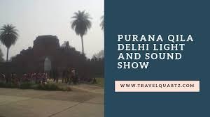 Purana Qila Light And Sound Show Video Purana Qila Light And Sound Show At Old Fort Delhi Youtube