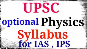 UPSC Physics Syllabus | UPSC Syllabus Optional Physics for IAS , IPS -  YouTube