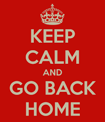 keep calm and go back home 2