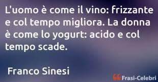 More images for frasi matrimonio e vino » Franco Sinesi L Uomo E Come Il Vino Frizzante E Col Temp