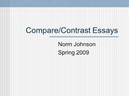 organizing and outlining compare contrast essay organization when  compare contrast essays norm johnson spring 2009