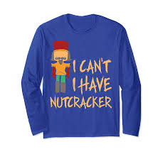 Nutcracker Ballet T Shirt Designs Amazon Com I Cant I Have Nutcracker Ballet Dance Recital