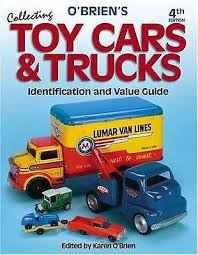 toy cars and trucks. O\u0027Brien\u0027s Collecting Toy Cars And Trucks : Identification Value Guide O